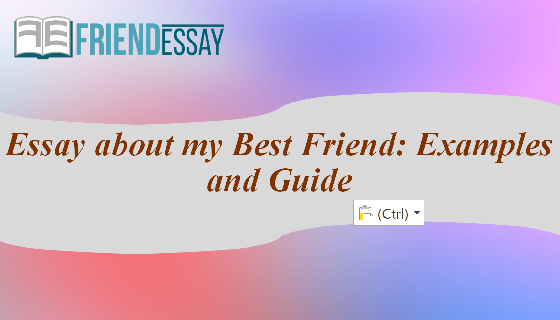 Essay about my Best Friend: Examples and Guide