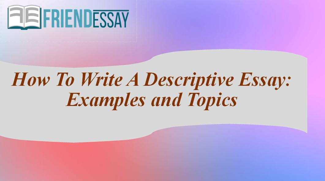 How To Write A Descriptive Essay: Examples and Topics