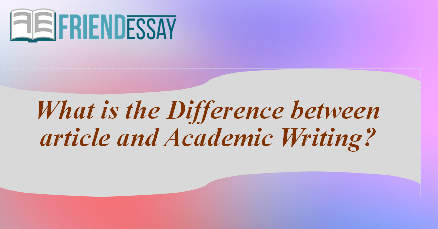 What is the Difference between article writing and Academic Writing?